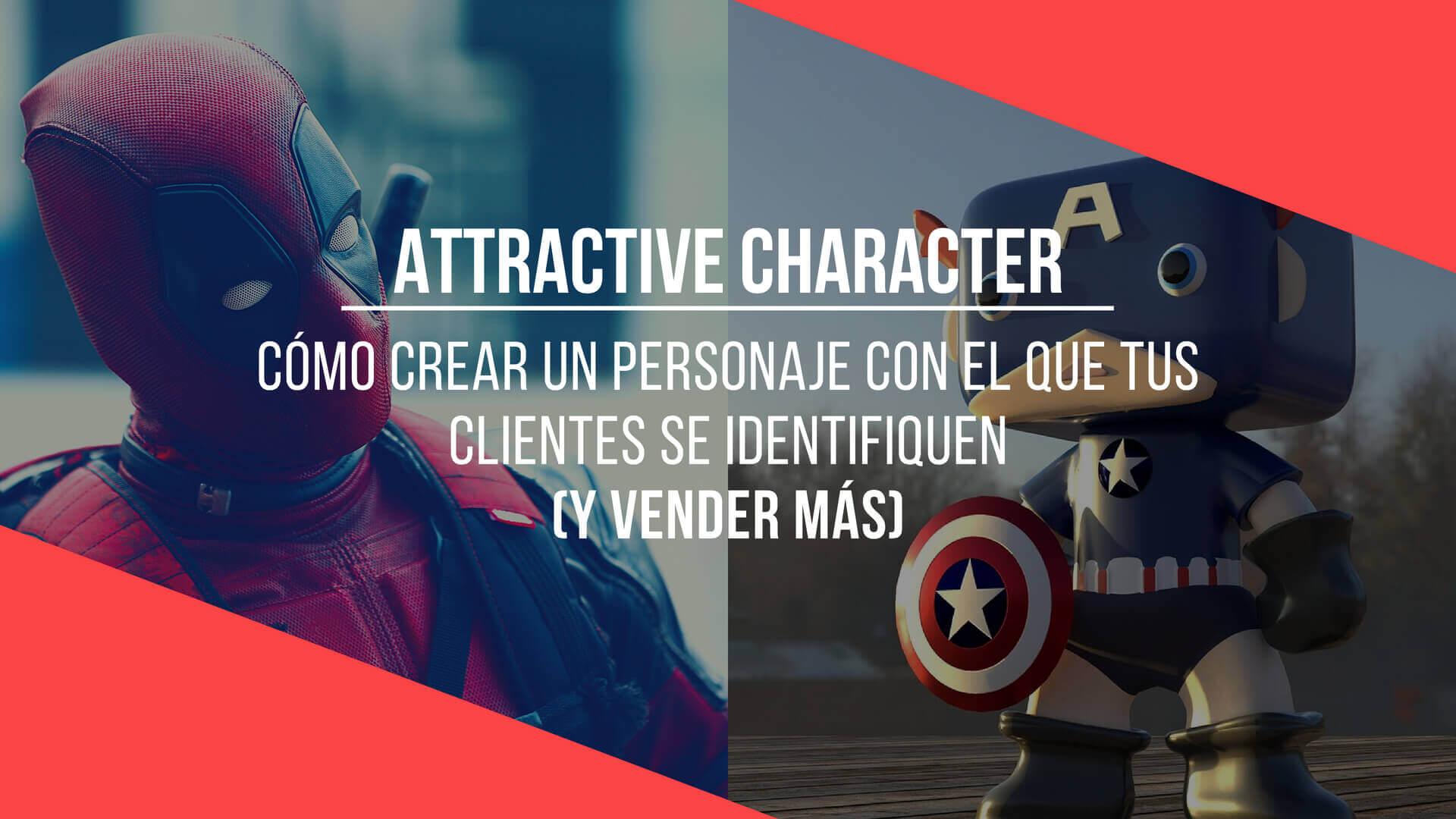 ATTRACTIVE CHARACTER – Cómo crear un personaje con el que tus clientes se identifiquen y usarlo para vender más