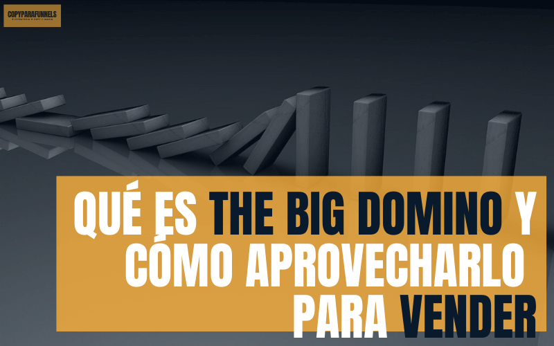 Qué es The Big Domino o The One Thing y cómo aprovecharlo para vender